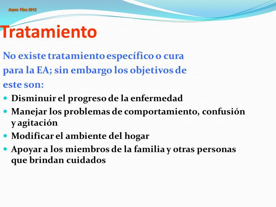 Tratamiento No existe tratamiento específico o cura para la EA; sin embargo los objetivos de este son: Disminuir el progreso de la enfermedad Manejar