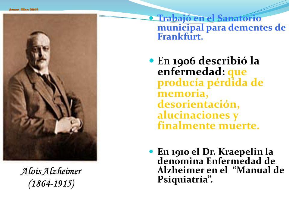 Trabajó en el Sanatorio municipal para dementes de Frankfurt. En 1906 describió la enfermedad: que producía pérdida de memoria, desorientación, alucin