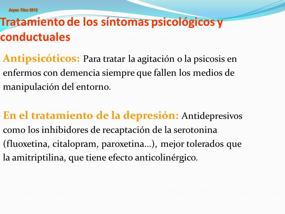 Tratamiento de los síntomas psicológicos y conductuales Antipsicóticos: Para tratar la agitación o la psicosis en enfermos con demencia siempre que fa