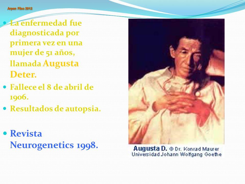 La enfermedad fue diagnosticada por primera vez en una mujer de 51 años, llamada Augusta Deter. Fallece el 8 de abril de 1906. Resultados de autopsia.