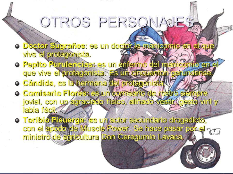 OTROS PERSONAJES Doctor Sugrañes: es un doctor le manicomio en el que vive el protagonista.
