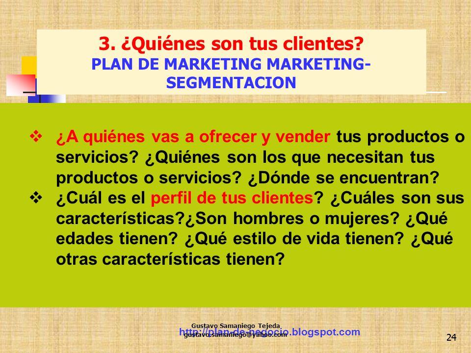 http://plan-de-negocio.blogspot.com 24 ¿A quiénes vas a ofrecer y vender tus productos o servicios? ¿Quiénes son los que necesitan tus productos o ser