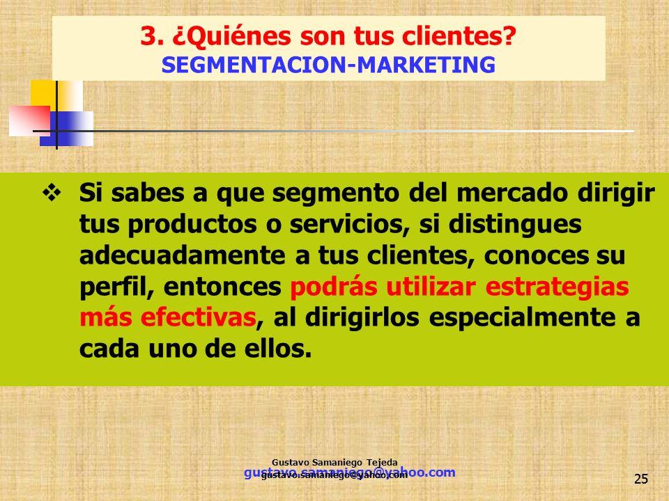 gustavo.samaniego@yahoo.com 25 Si sabes a que segmento del mercado dirigir tus productos o servicios, si distingues adecuadamente a tus clientes, cono