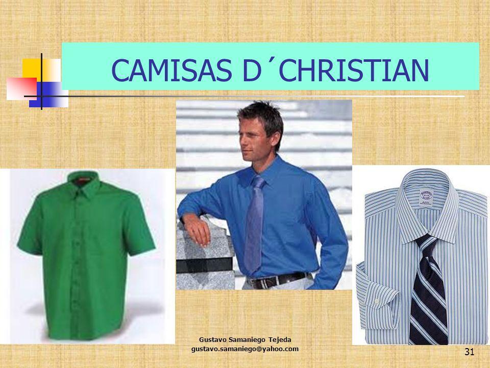 CAMISAS D´CHRISTIAN Gustavo Samaniego Tejeda gustavo.samaniego@yahoo.com 31