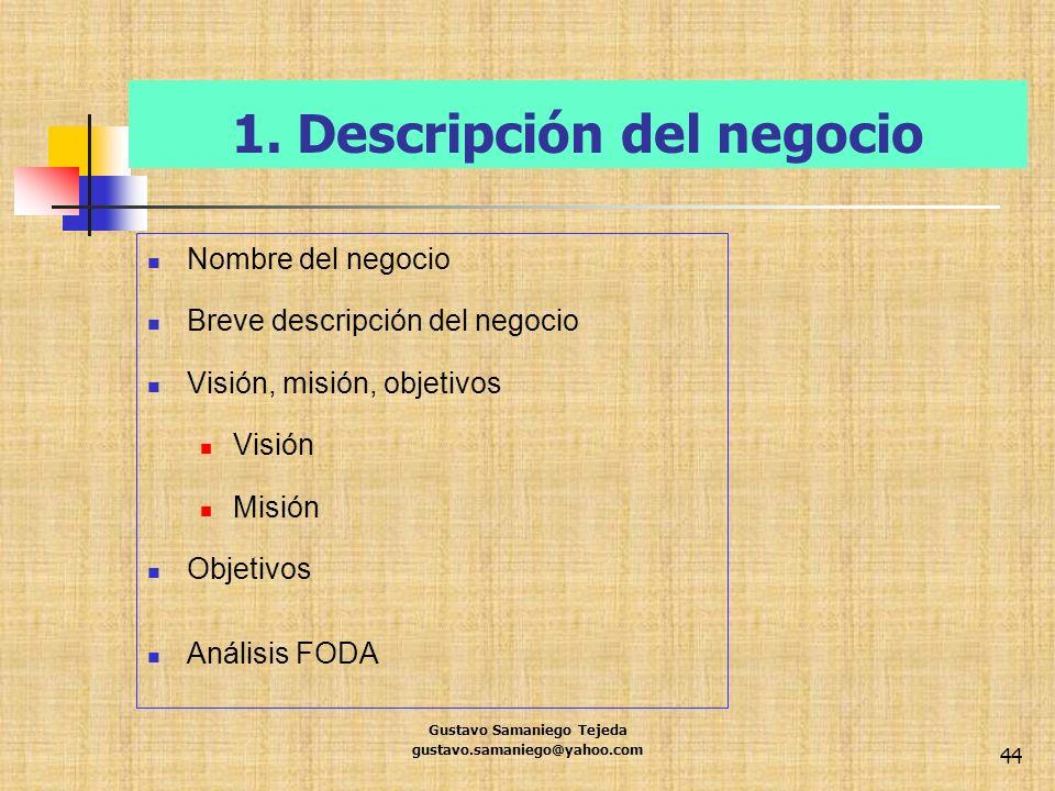 1. Descripción del negocio Nombre del negocio Breve descripción del negocio Visión, misión, objetivos Visión Misión Objetivos Análisis FODA Gustavo Sa