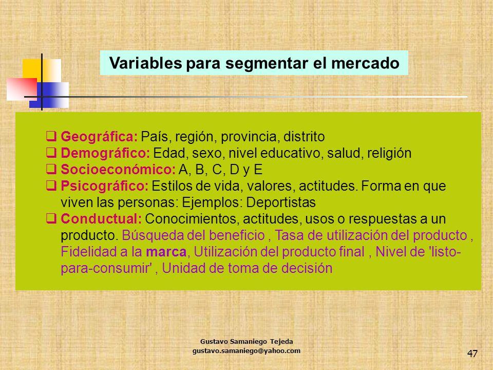 Gustavo Samaniego Tejeda gustavo.samaniego@yahoo.com 47 Geográfica: País, región, provincia, distrito Demográfico: Edad, sexo, nivel educativo, salud,