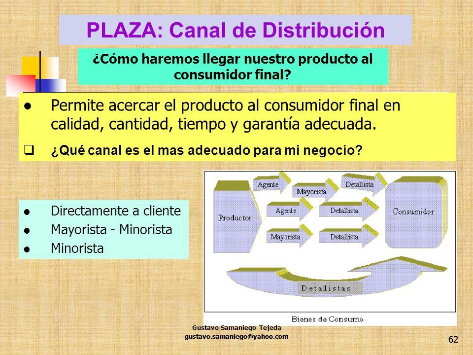 62 Permite acercar el producto al consumidor final en calidad, cantidad, tiempo y garantía adecuada. ¿Qué canal es el mas adecuado para mi negocio? PL