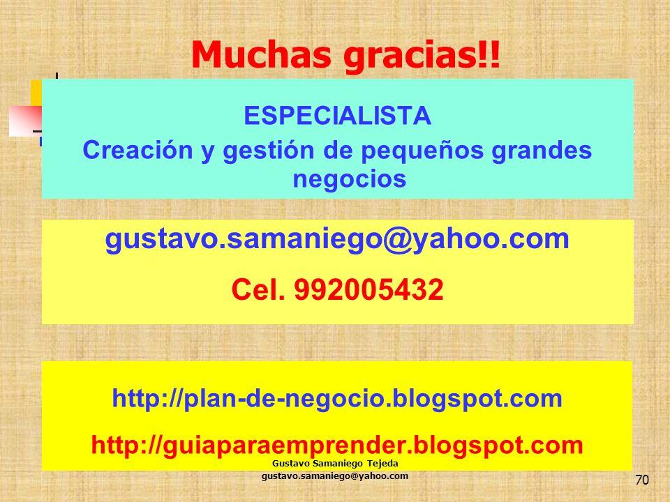 Muchas gracias!! http://plan-de-negocio.blogspot.com http://guiaparaemprender.blogspot.com gustavo.samaniego@yahoo.com Cel. 992005432 ESPECIALISTA Cre