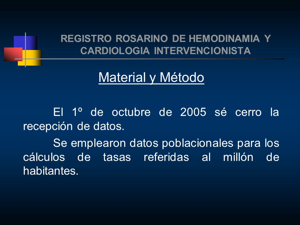 REGISTRO ROSARINO DE HEMODINAMIA Y CARDIOLOGIA INTERVENCIONISTA Material y Método Se consideró una población para el Área Metropolitana del Gran Rosario en el año 2004 de 1.250.000 habitantes (Dirección General de Estadística - Municipalidad de Rosario)
