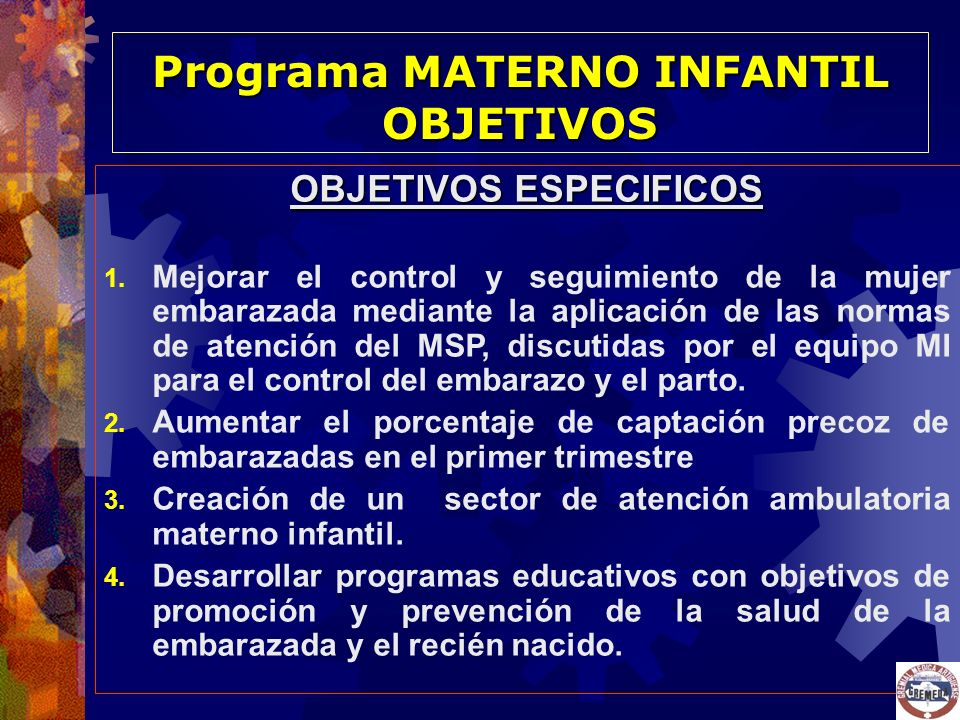OBJETIVOS ESPECIFICOS 1. Mejorar el control y seguimiento de la mujer embarazada mediante la aplicación de las normas de atención del MSP, discutidas
