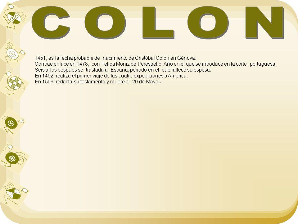 1451, es la fecha probable de nacimiento de Cristóbal Colón en Génova. Contrae enlace en 1478, con Felipa Moniz de Perestrello. Año en el que se intro