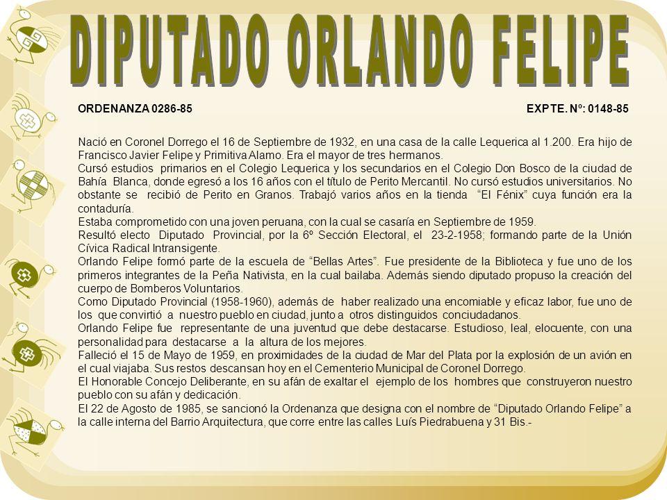 ORDENANZA 0286-85 EXPTE. Nº: 0148-85 Nació en Coronel Dorrego el 16 de Septiembre de 1932, en una casa de la calle Lequerica al 1.200. Era hijo de Fra