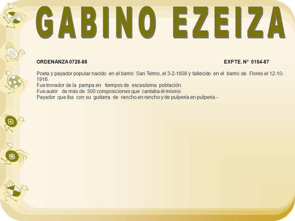 ORDENANZA 0728-88 EXPTE. Nº 0194-87 Poeta y payador popular nacido en el barrio San Telmo, el 3-2-1858 y fallecido en el barrio de Flores el 12-10- 19