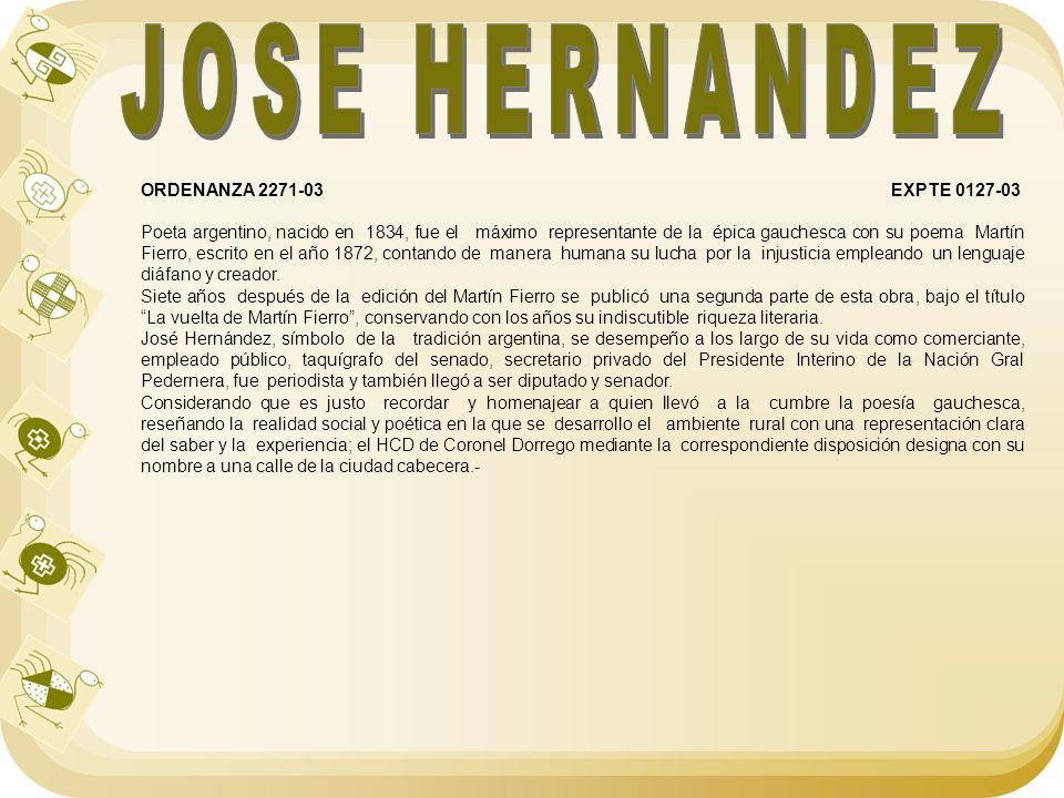 ORDENANZA 2271-03 EXPTE 0127-03 Poeta argentino, nacido en 1834, fue el máximo representante de la épica gauchesca con su poema Martín Fierro, escrito