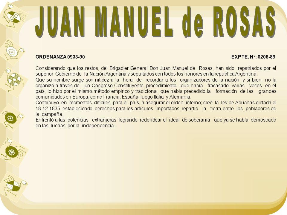 ORDENANZA 0933-90 EXPTE. Nº: 0208-89 Considerando que los restos, del Brigadier General Don Juan Manuel de Rosas, han sido repatriados por el superior