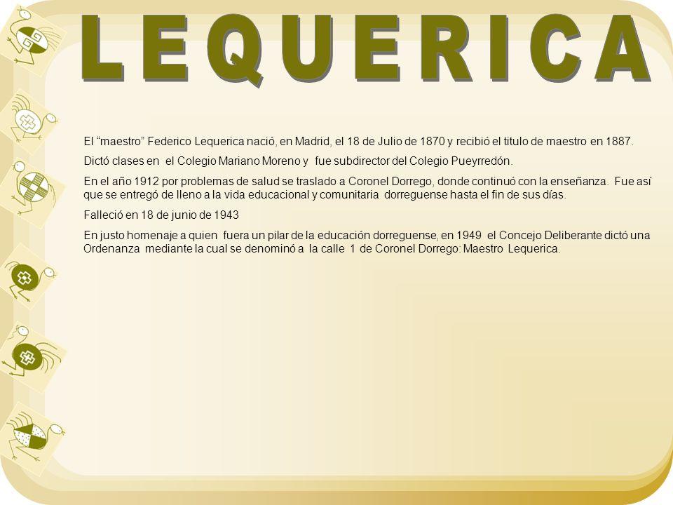 El maestro Federico Lequerica nació, en Madrid, el 18 de Julio de 1870 y recibió el titulo de maestro en 1887. Dictó clases en el Colegio Mariano More