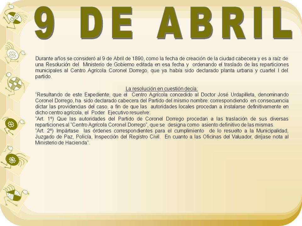 9 de Abril de 1890 D Durante años se consideró al 9 de Abril de 1890, como la fecha de creación de la ciudad cabecera y es a raíz de una Resolución de