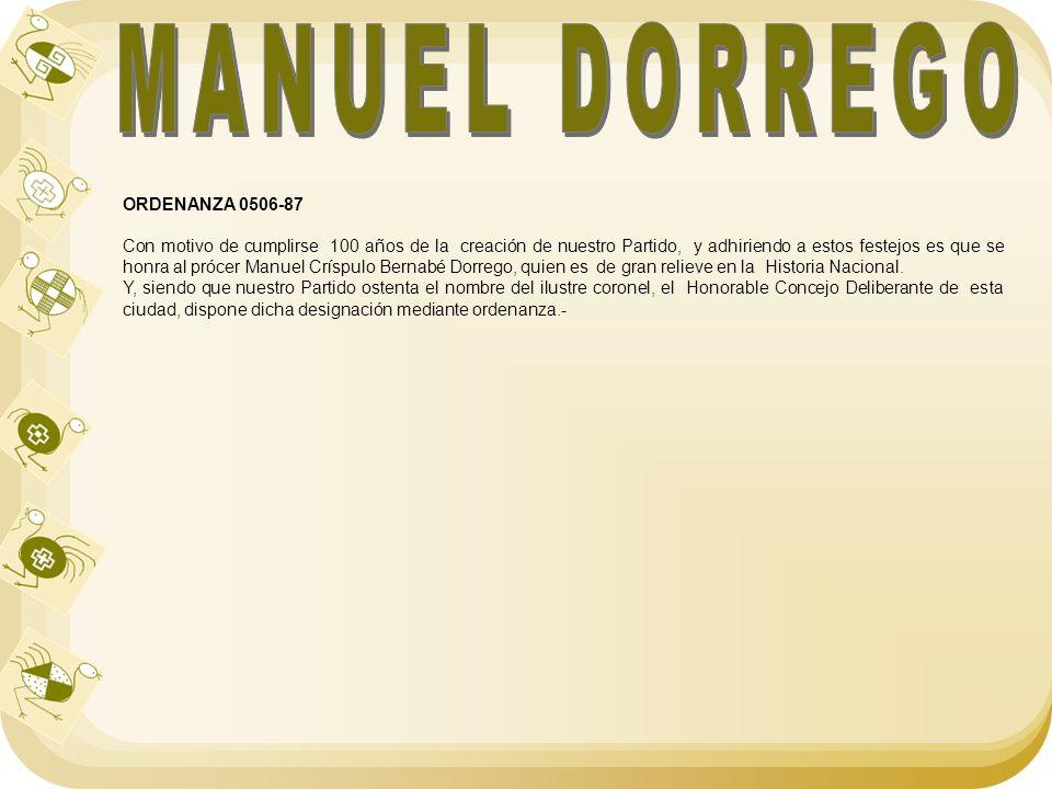 ORDENANZA 0506-87 Con motivo de cumplirse 100 años de la creación de nuestro Partido, y adhiriendo a estos festejos es que se honra al prócer Manuel C