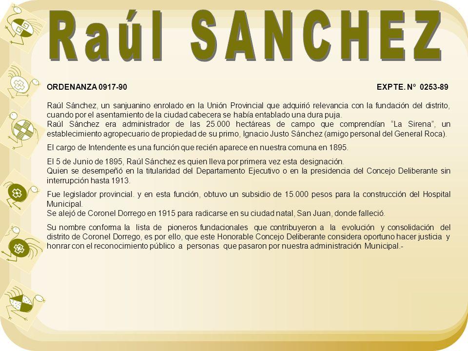 ORDENANZA 0917-90 EXPTE. Nº 0253-89 Raúl Sánchez, un sanjuanino enrolado en la Unión Provincial que adquirió relevancia con la fundación del distrito,