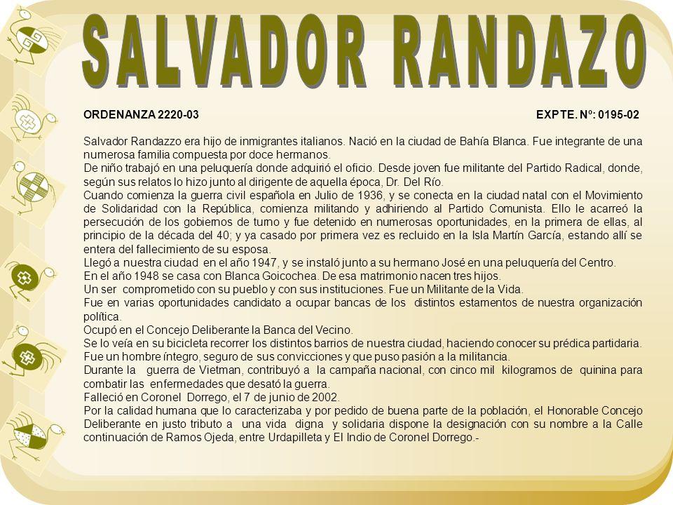 ORDENANZA 2220-03 EXPTE. Nº: 0195-02 Salvador Randazzo era hijo de inmigrantes italianos. Nació en la ciudad de Bahía Blanca. Fue integrante de una nu