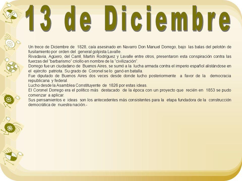 Un trece de Diciembre de 1828, caía asesinado en Navarro Don Manuel Dorrego, bajo las balas del pelotón de fusilamiento por orden del general golpista