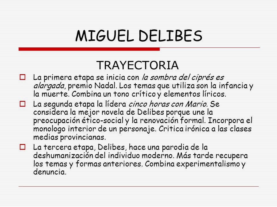 MIGUEL DELIBES TRAYECTORIA La primera etapa se inicia con la sombra del ciprés es alargada, premio Nadal. Los temas que utiliza son la infancia y la m