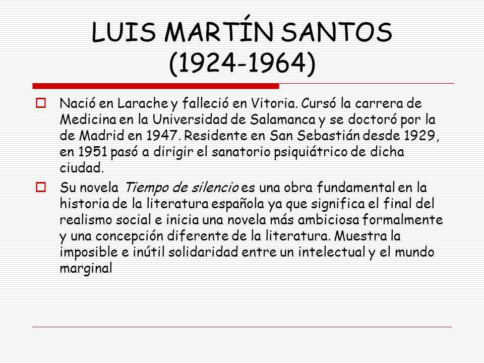 LUIS MARTÍN SANTOS (1924-1964) Nació en Larache y falleció en Vitoria. Cursó la carrera de Medicina en la Universidad de Salamanca y se doctoró por la