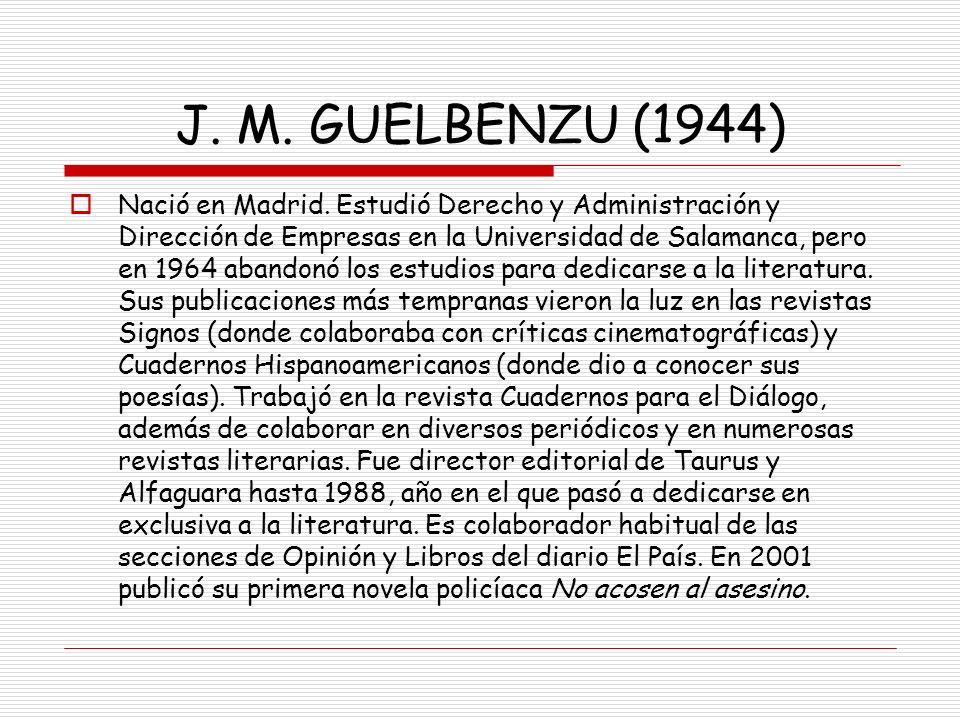 J. M. GUELBENZU (1944) Nació en Madrid. Estudió Derecho y Administración y Dirección de Empresas en la Universidad de Salamanca, pero en 1964 abandonó