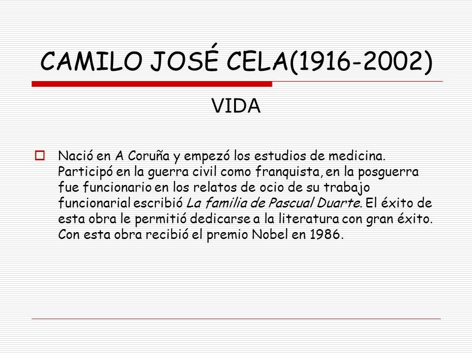 CAMILO JOSÉ CELA(1916-2002) VIDA Nació en A Coruña y empezó los estudios de medicina. Participó en la guerra civil como franquista, en la posguerra fu