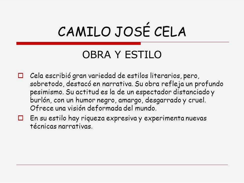 CAMILO JOSÉ CELA OBRA Y ESTILO Cela escribió gran variedad de estilos literarios, pero, sobretodo, destacó en narrativa. Su obra refleja un profundo p