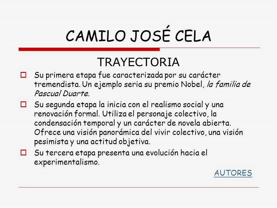 CAMILO JOSÉ CELA TRAYECTORIA Su primera etapa fue caracterizada por su carácter tremendista. Un ejemplo seria su premio Nobel, la familia de Pascual D