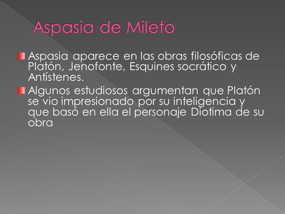 Aspasia aparece en las obras filosóficas de Platón, Jenofonte, Esquines socrático y Antístenes.