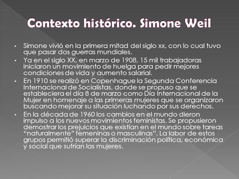 Simone vivió en la primera mitad del siglo xx, con lo cual tuvo que pasar dos guerras mundiales.