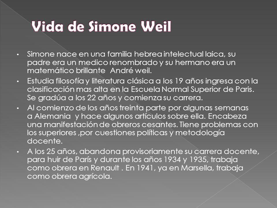 Simone nace en una familia hebrea intelectual laica, su padre era un medico renombrado y su hermano era un matemático brillante André weil.