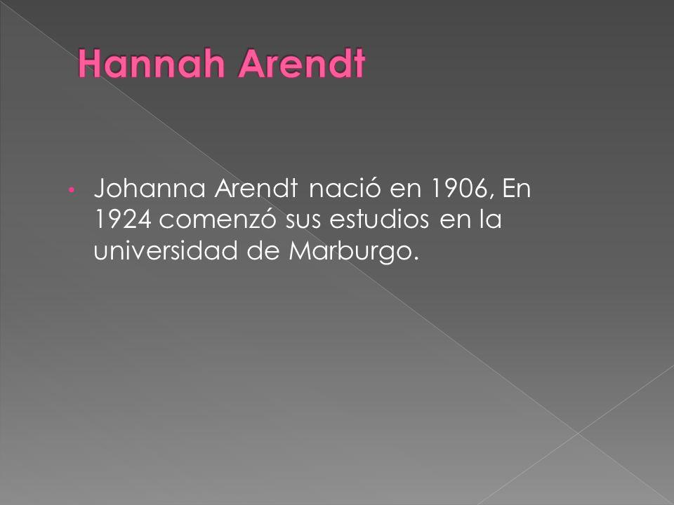 Johanna Arendt nació en 1906, En 1924 comenzó sus estudios en la universidad de Marburgo.