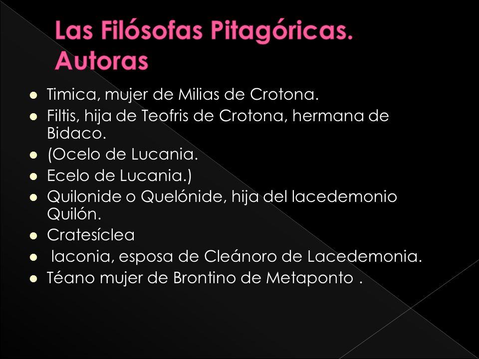 Timica, mujer de Milias de Crotona.Filtis, hija de Teofris de Crotona, hermana de Bidaco.