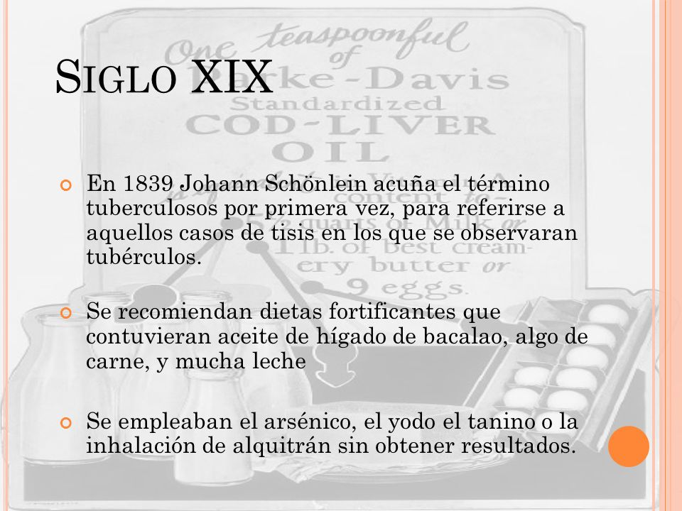 S IGLO XIX En 1839 Johann Schönlein acuña el término tuberculosos por primera vez, para referirse a aquellos casos de tisis en los que se observaran t
