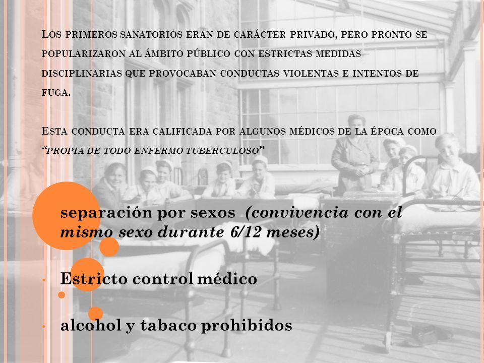 L OS PRIMEROS SANATORIOS ERAN DE CARÁCTER PRIVADO, PERO PRONTO SE POPULARIZARON AL ÁMBITO PÚBLICO CON ESTRICTAS MEDIDAS DISCIPLINARIAS QUE PROVOCABAN