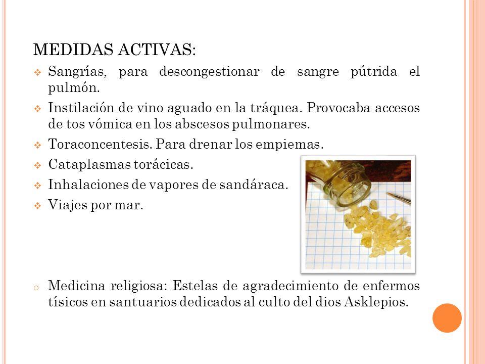 MEDIDAS ACTIVAS: Sangrías, para descongestionar de sangre pútrida el pulmón. Instilación de vino aguado en la tráquea. Provocaba accesos de tos vómica
