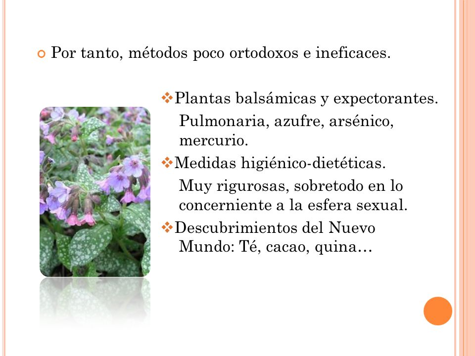 Por tanto, métodos poco ortodoxos e ineficaces. Plantas balsámicas y expectorantes. Pulmonaria, azufre, arsénico, mercurio. Medidas higiénico-dietétic