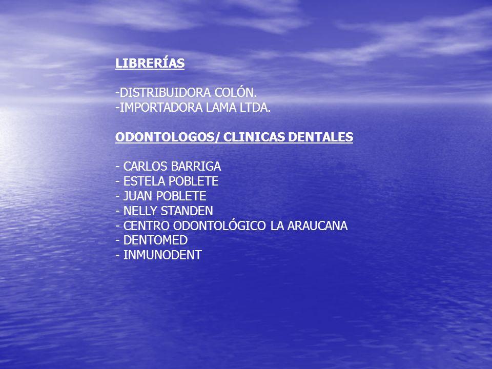 LIBRERÍAS -DISTRIBUIDORA COLÓN. -IMPORTADORA LAMA LTDA. ODONTOLOGOS/ CLINICAS DENTALES - CARLOS BARRIGA - ESTELA POBLETE - JUAN POBLETE - NELLY STANDE