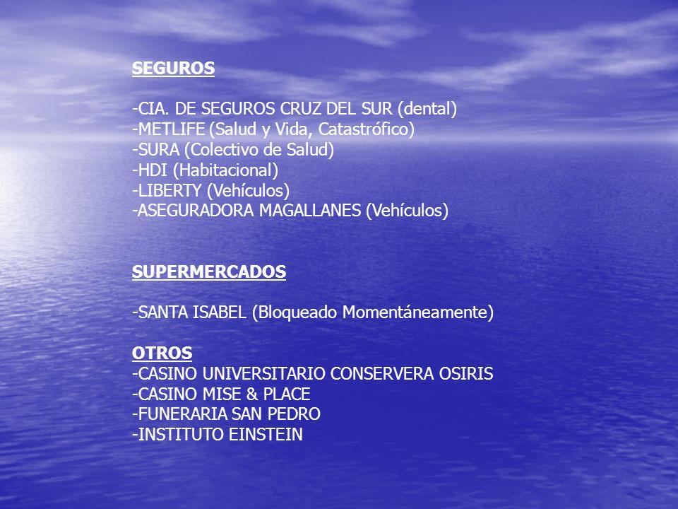 SEGUROS -CIA. DE SEGUROS CRUZ DEL SUR (dental) -METLIFE (Salud y Vida, Catastrófico) -SURA (Colectivo de Salud) -HDI (Habitacional) -LIBERTY (Vehículo