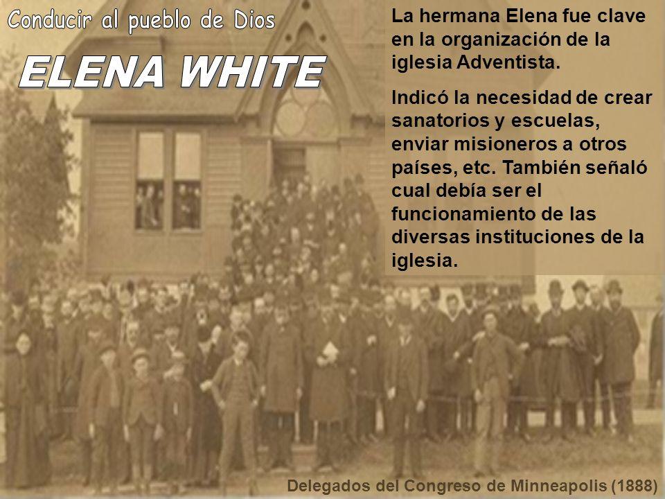 La hermana Elena fue clave en la organización de la iglesia Adventista. Indicó la necesidad de crear sanatorios y escuelas, enviar misioneros a otros