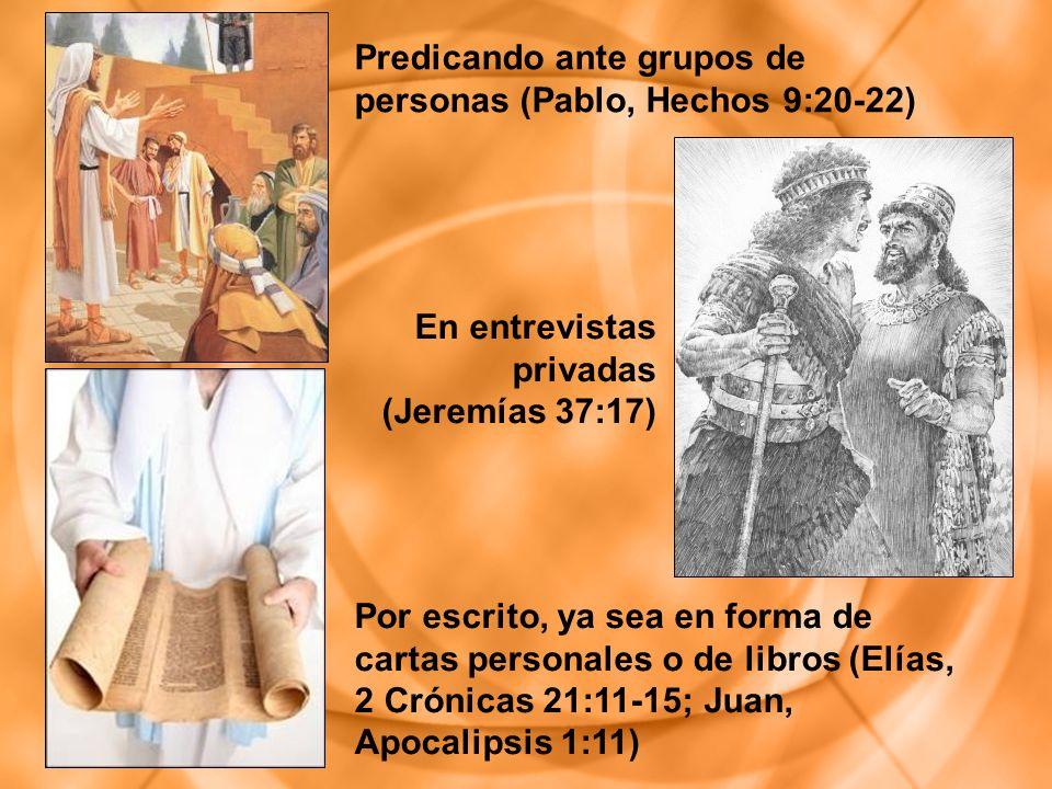Por escrito, ya sea en forma de cartas personales o de libros (Elías, 2 Crónicas 21:11-15; Juan, Apocalipsis 1:11) En entrevistas privadas (Jeremías 3