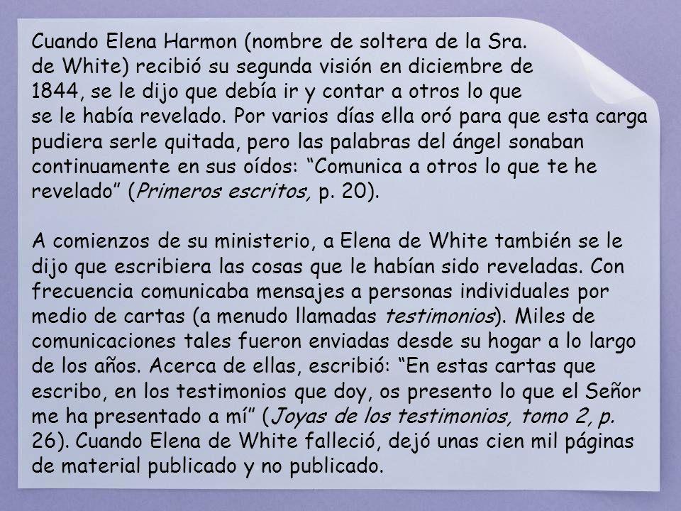 Cuando Elena Harmon (nombre de soltera de la Sra. de White) recibió su segunda visión en diciembre de 1844, se le dijo que debía ir y contar a otros l
