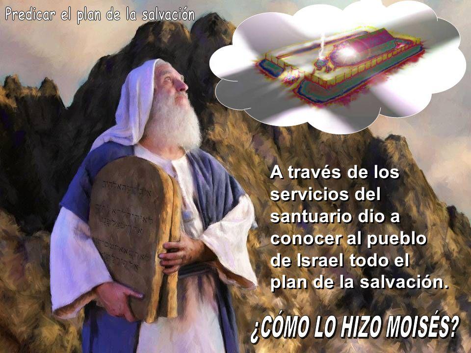 A través de los servicios del santuario dio a conocer al pueblo de Israel todo el plan de la salvación. A través de los servicios del santuario dio a
