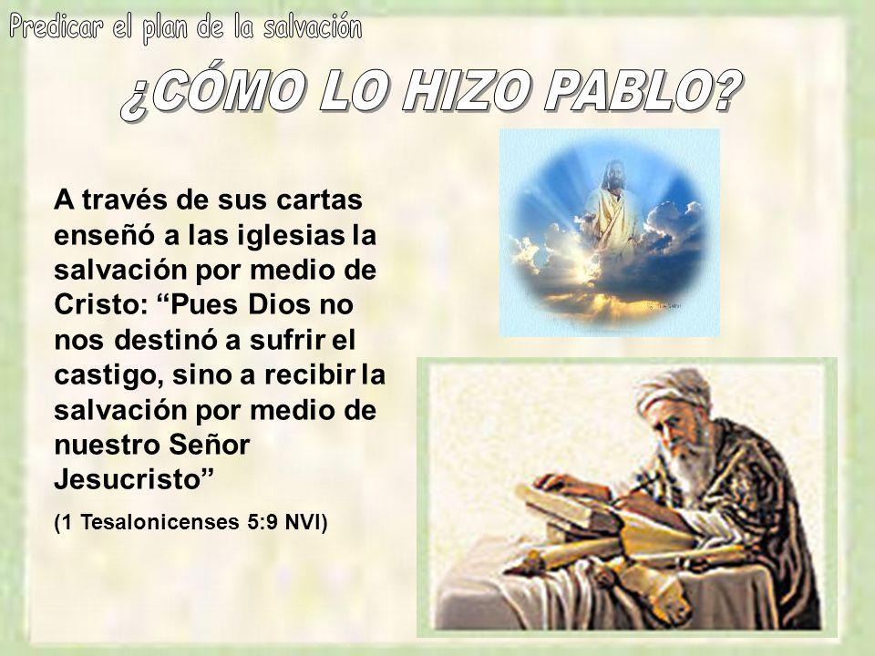 A través de sus cartas enseñó a las iglesias la salvación por medio de Cristo: Pues Dios no nos destinó a sufrir el castigo, sino a recibir la salvaci