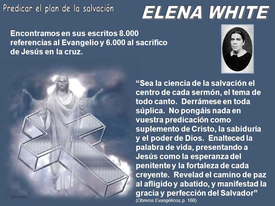 Encontramos en sus escritos 8.000 referencias al Evangelio y 6.000 al sacrifico de Jesús en la cruz. Sea la ciencia de la salvación el centro de cada