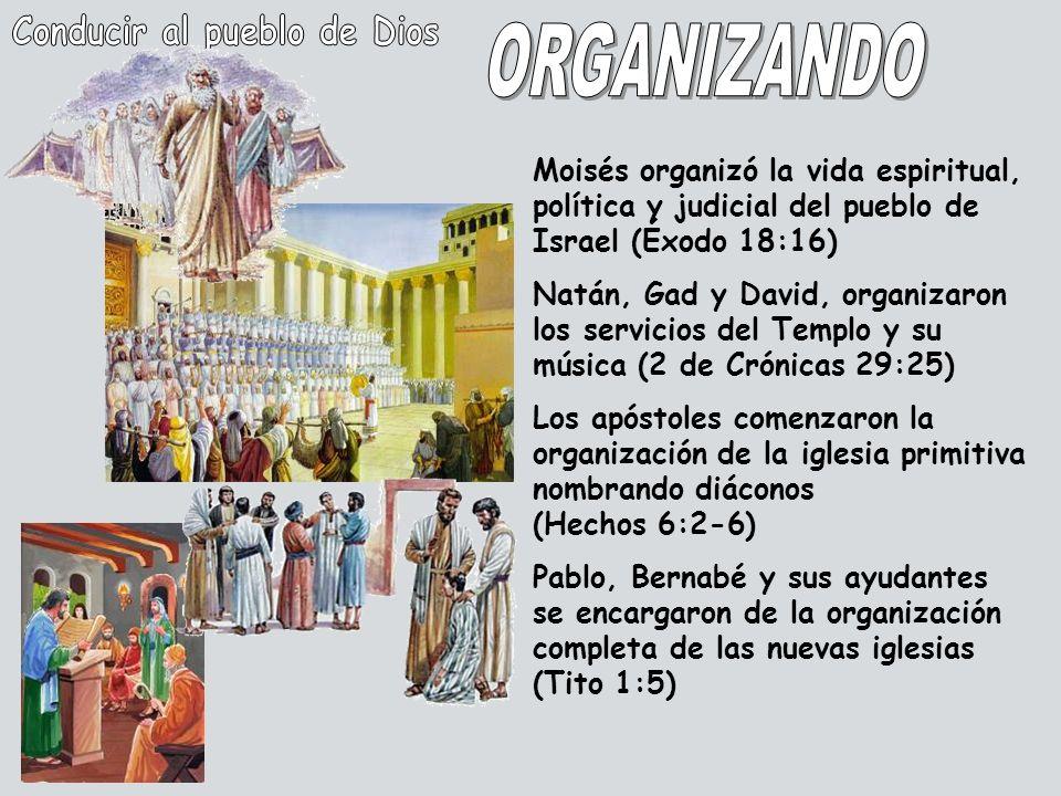 Moisés organizó la vida espiritual, política y judicial del pueblo de Israel (Éxodo 18:16) Natán, Gad y David, organizaron los servicios del Templo y