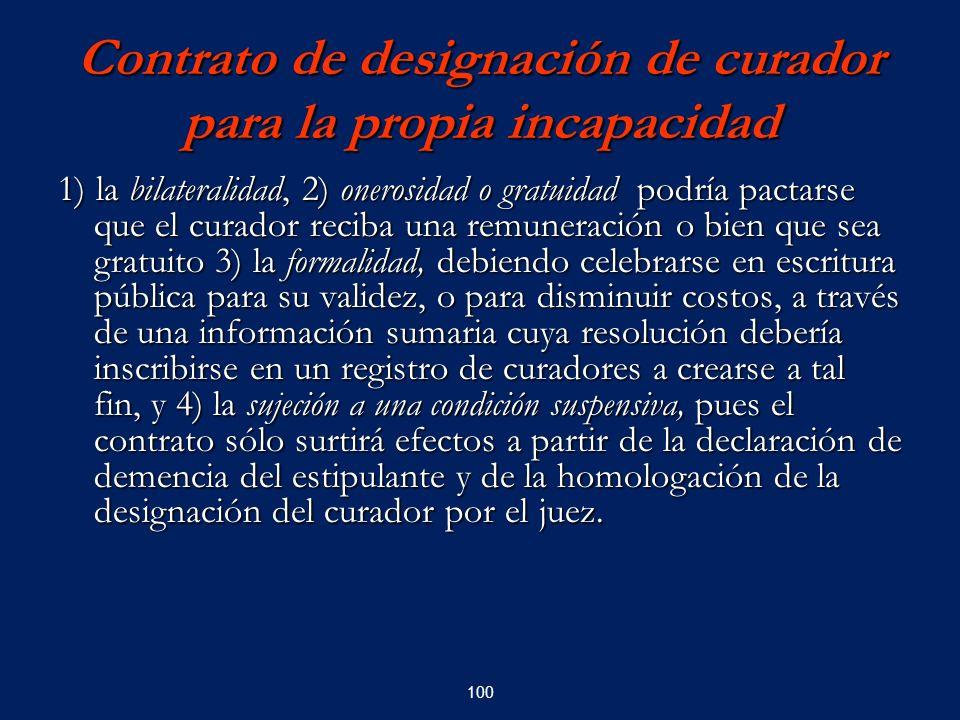 100 Contrato de designación de curador para la propia incapacidad 1) la bilateralidad, 2) onerosidad o gratuidad podría pactarse que el curador reciba